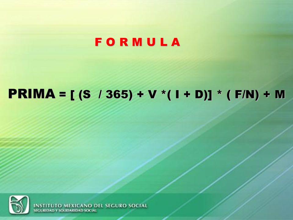 PRIMA = [ (S / 365) + V *( I + D)] * ( F/N) + M